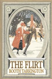 The Flirt by Booth Tarkington, Fiction, Political, Literary, Classics by Booth Tarkington