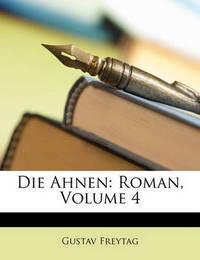 Die Ahnen: Roman, Volume 4 by Gustav Freytag