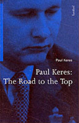 Paul Keres: The Road to the Top by Paul Keres