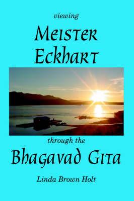 Viewing Meister Eckhart Through the Bhagavad Gita by Linda Brown Holt