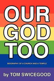 Our God Too: Biography of a Church and a Temple by Tom Swicegood image