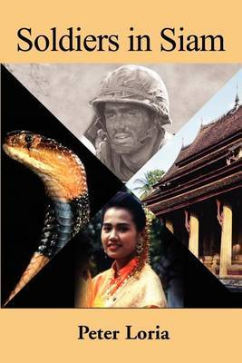 Soldiers in Siam by Peter A Loria