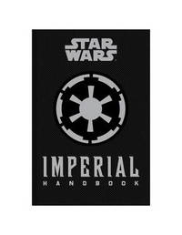 Star Wars - The Imperial Handbook - A Commander's Guide by Daniel Wallace