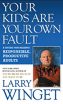 Your Kids Are Your Own Fault by Larry Winget image