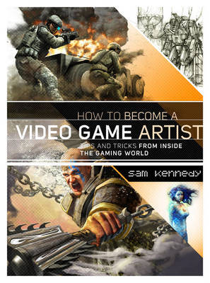 How To Become A Video Game Artist by Sam Kennedy