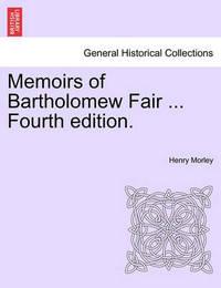 Memoirs of Bartholomew Fair ... Fourth Edition. by Henry Morley