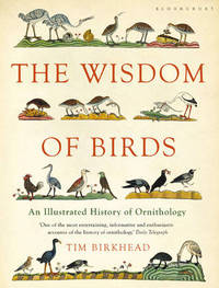 The Wisdom of Birds: An Illustrated History of Ornithology by Tim Birkhead
