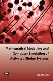 Mathematical Modelling and Computer Simulation of Activated Sludge Systems by Jacek Makinia