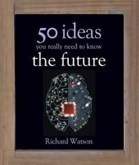The Future: 50 Ideas You Really Need to Know by Richard Watson