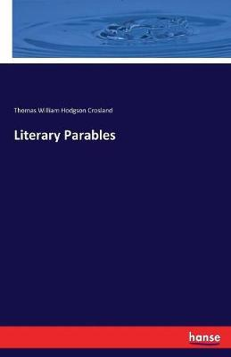 Literary Parables by Thomas William Hodgson Crosland image