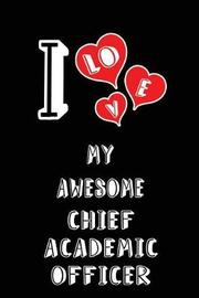 I Love My Awesome Chief Academic Officer by Lovely Hearts Publishing