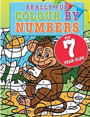 Really Fun Colour By Numbers For 7 Year Olds by Mickey MacIntyre