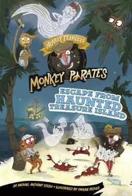 Escape from Haunted Treasure Island: a 4D Book (Nearly Fearless Monkey Pirates) by Michael Anthony Steele