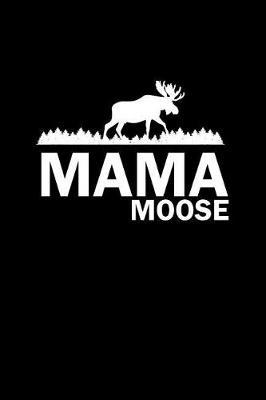 Mama Moose by Gcjournals Hunting Journals