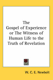 The Gospel of Experience or The Witness of Human Life to the Truth of Revelation by W.C. E. Newbolt image
