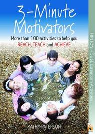 3 Minute Motivators: More Than 120 Activities to Help You Reach, Teach and Achieve! by Kathy Paterson image