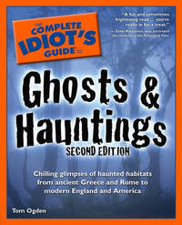 The Complete Idiot's Guide to Ghosts & Hauntings: Chilling Glimpses of Haunted Habitats from Ancient Greece and Rome to Modern England and America by Tom Ogden image