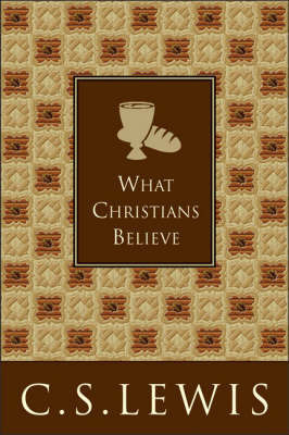 What Christians Believe by C.S Lewis