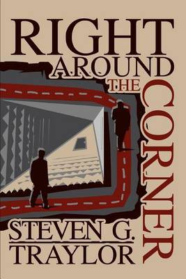 Right Around the Corner by Steven G. Traylor