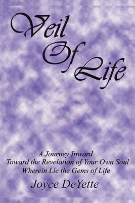 Veil Of Life by Joyce DeYette