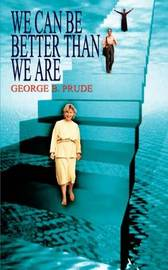 We Can be Better Than We are by George B. Prude