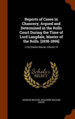 Reports of Cases in Chancery, Argued and Determined in the Rolls Court During the Time of Lord Langdale, Master of the Rolls. [1838-1866] by Charles Beavan image