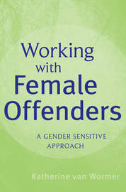 Working with Female Offenders by Katherine S Van Wormer image
