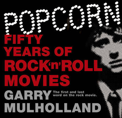 Popcorn: Fifty Years of Rock 'n' Roll Movies by Garry Mulholland image