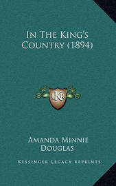 In the King's Country (1894) by Amanda Minnie Douglas