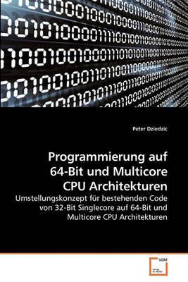 Programmierung Auf 64-Bit Und Multicore CPU Architekturen by Peter Dziedzic