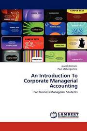 An Introduction to Corporate Managerial Accounting by Joseph Bemani