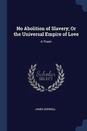 No Abolition of Slavery; Or the Universal Empire of Love by James Boswell