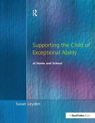 Supporting the Child of Exceptional Ability at Home and School, Third Edition by Susan Leyden