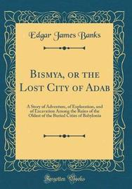 Bismya, or the Lost City of Adab by Edgar James Banks image