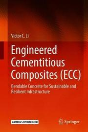 Engineered Cementitious Composites (ECC) by Victor C Li