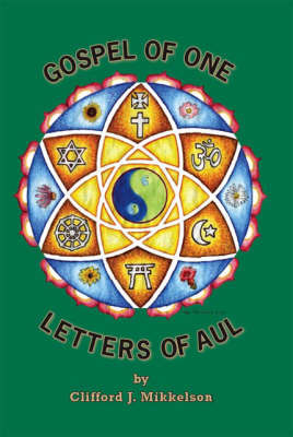 Gospel of One, Letters of Aul by Clifford J. Mikkelson image