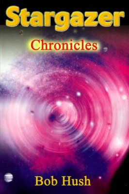 Stargazer: Chronicles by Bob Hush image