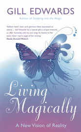 Living Magically: A New Vision of Reality by Gill Edwards image
