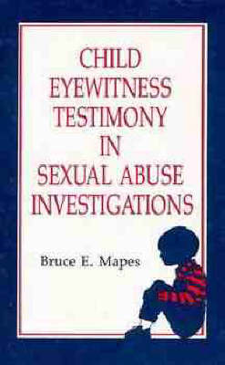 Child Eyewitness Testimony in Sexual Abuse Investigations by Bruce E. Mapes image