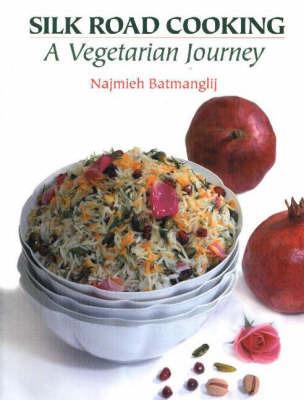 Silk Road Cooking: A Vegetarian Journey by Najmieh Batmanglij