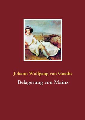 Belagerung Von Mainz by Johann Wolfgang von Goethe