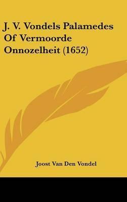J. V. Vondels Palamedes of Vermoorde Onnozelheit (1652) by Joost Van Den Vondel