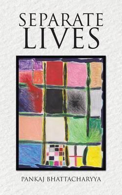 Separate Lives by Pankaj Bhattacharyya