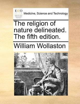 The Religion of Nature Delineated. the Fifth Edition. by William Wollaston