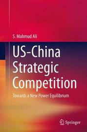 US-China Strategic Competition by S.Mahmud Ali