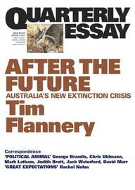 After the Future: Australia's New Extinction Crisis: Quarterly Essay 48 by Tim Flannery