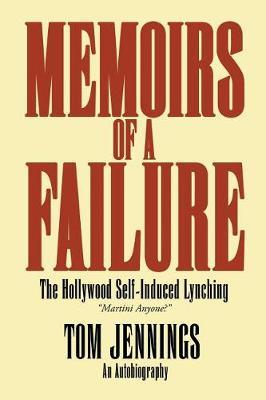Memoirs of a Failure - The Hollywood Self-Induced Lynching by Tom Jennings