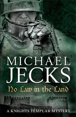 No Law in the Land (Knights Templar Mysteries 27) by Michael Jecks