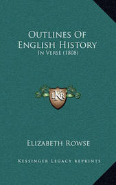 Outlines of English History: In Verse (1808) by Elizabeth Rowse