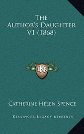 The Author's Daughter V1 (1868) by Catherine Helen Spence image